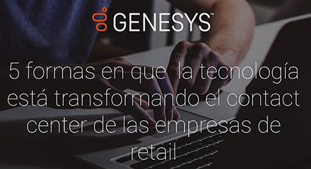[gs ig 5 ways technology is shaping the future of the retail contact center] [asset type] resource center {es]